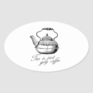 Tea is just gay coffee oval sticker