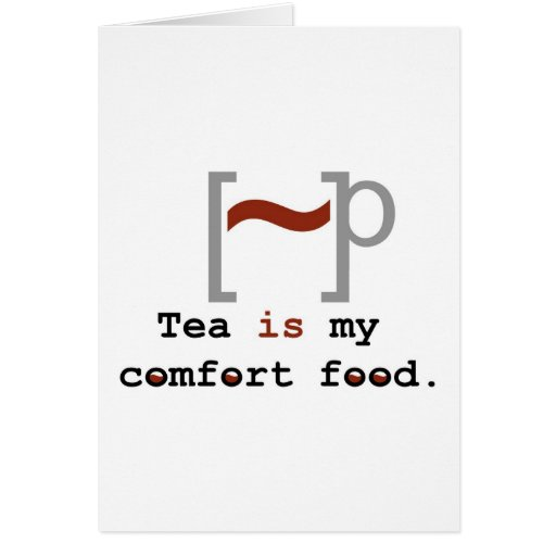 Tea is my Comfort Food Greeting Cards