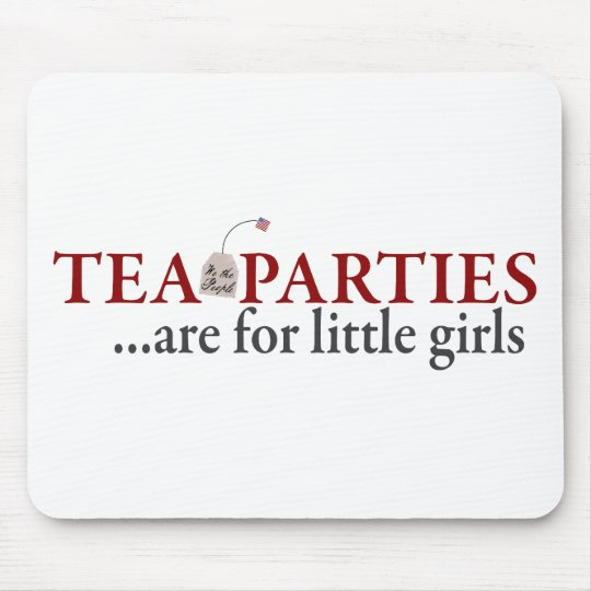 Tea Parties are for little girls Mouse Pad