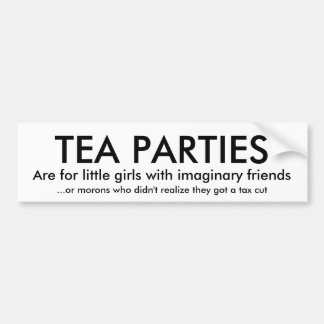 TEA PARTIES, Are for little girls with imaginar... Car Bumper Sticker