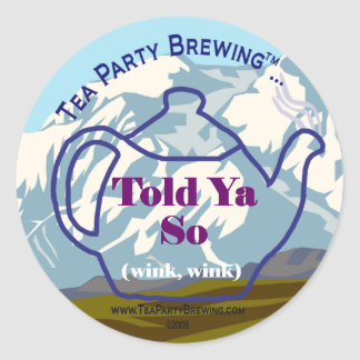 Tea Party Brewing's Told Ya So Sticker