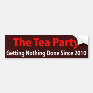Tea Party: Getting Nothing Done! Bumper Sticker