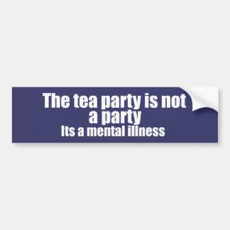 Tea Party is a mental illness Bumper Sticker