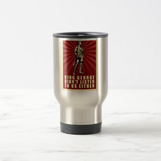 Tea Party - King George Didn't Listen Either 15 Oz Stainless Steel Travel Mug