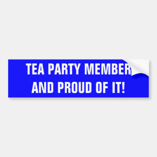 TEA PARTY MEMBER AND PROUD OF IT! CAR BUMPER STICKER