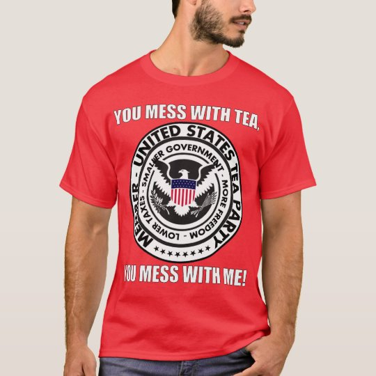 TEA PARTY - Mess with Tea  - Mess with Me! T-Shirt