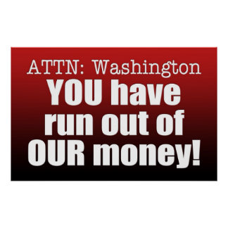 Tea Party Poster: You Have Run Out of OUR Money Poster