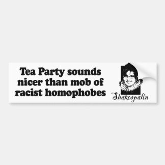 Tea Party sounds nicer than mob of racist homophob Bumper Sticker