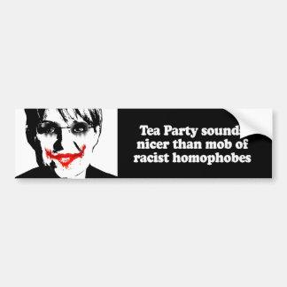 Tea Party sounds nicer than mob of racist homophob Car Bumper Sticker