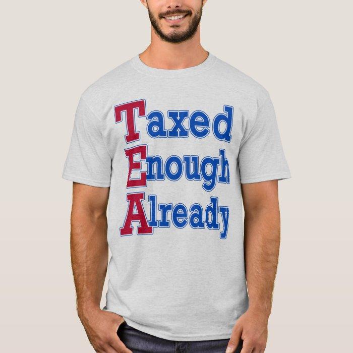 TEA PARTY Taxed Enough Already Tshirts