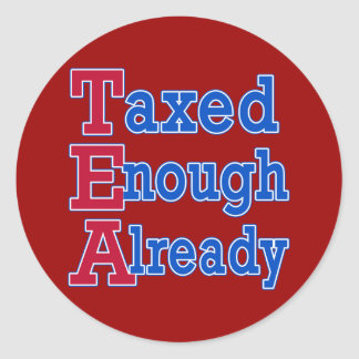TEA PARTY Taxed Enough Already Tshirts Classic Round Sticker