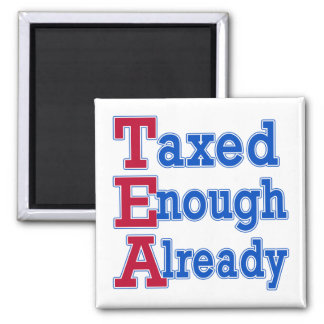 TEA PARTY Taxed Enough Already Tshirts Magnet