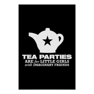 tea party - tea parties are for little girls poster