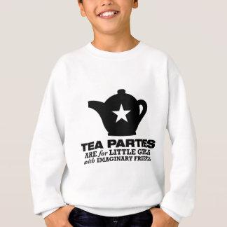 tea party - tea parties are for little girls sweatshirt