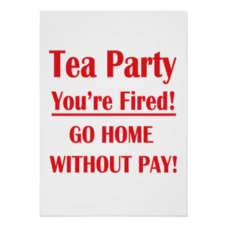 Tea Party You re Fired Without Pay Print