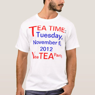 TEA TIME: Tuesday, November 6, 2012 T-Shirt