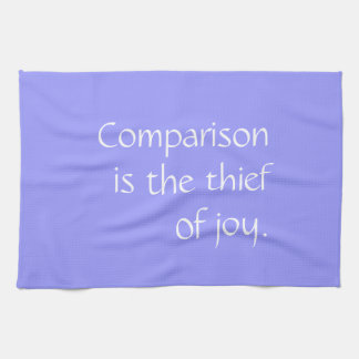 Tea Towel - comparison is the thief of joy