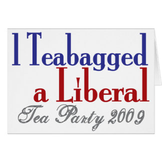 Teabag a Liberal (Tea Party 2009) Greeting Card