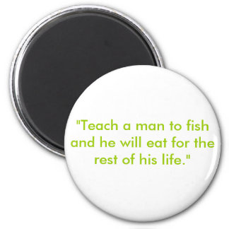 """Teach a man to fish and he will eat for the re... Magnet"