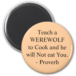 Teach a WEREWOLF to Cook and he will Not eat Yo... 2 Inch Round Magnet