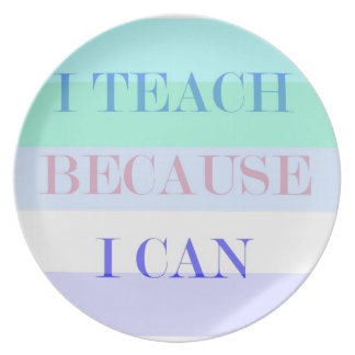Teach Because I Can Plate