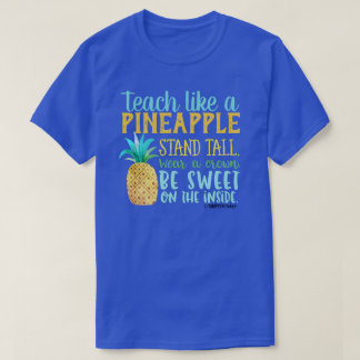 Teach Like a Pineapple T-Shirt