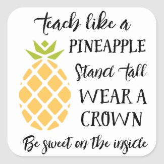 Teach Like A Pineapple Teacher Appreciation Square Sticker
