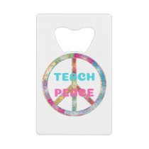 TEACH PEACE with Peace Sign Credit Card Bottle Opener