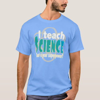 Teach science superpower T-Shirt