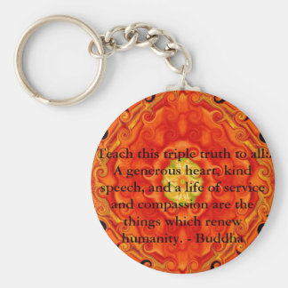Teach this triple truth to all: A generous heart.. Keychain