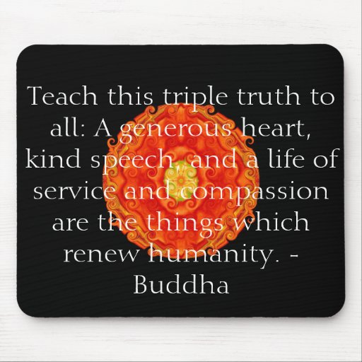 Teach this triple truth to all: A generous heart.. Mouse Pads