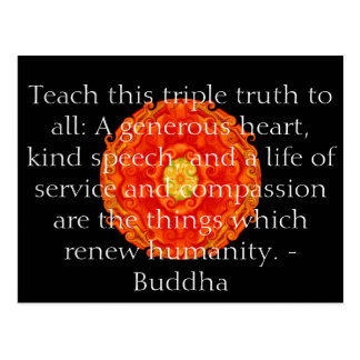 Teach this triple truth to all: A generous heart.. Post Cards