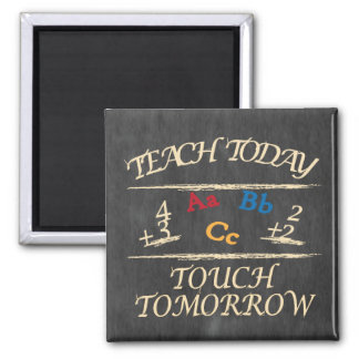 Teach Today, Touch Tomorrow Chalkboard Magnet