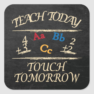 Teach Today Touch Tomorrow | Teacher Square Sticker