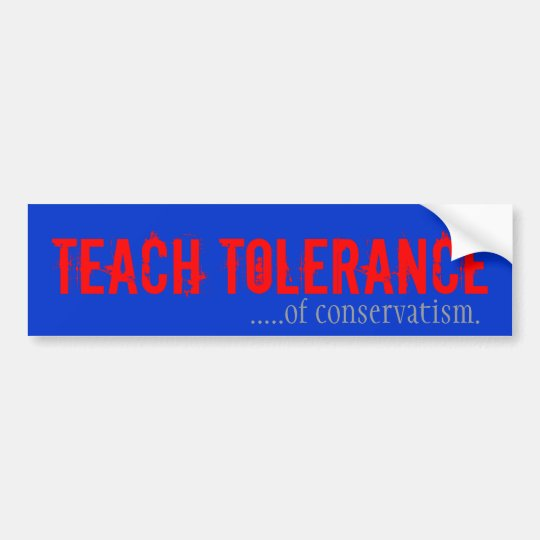 Teach Tolerance of Conservativism Bumper Sticker