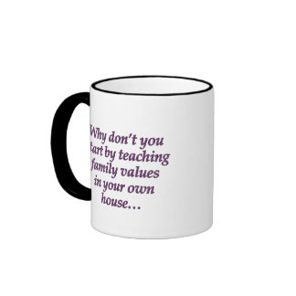 Teach values in your own house coffee mug