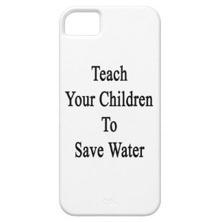 Teach Your Children To Save Water iPhone SE/5/5s Case