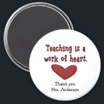 """Teacher Appreciation Gift Magnet<br><div class=""""desc"""">Personalize the name text on this magnet to present an inexpensive but touching and useful teacher appreciation gift at the end of your child&#39;s school year. Heart graphic and text proclaims &quot;Teaching is a work of heart&quot;.</div>"""
