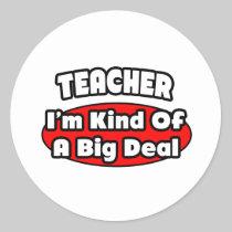 Teacher...Big Deal Round Stickers