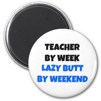 Teacher by Week Lazy Butt by Weekend 2 Inch Round Magnet