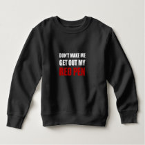 Teacher Get Out My Red Pen Sweatshirt