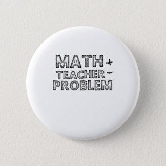 Teacher Gift MATH TEACHER PROBLEMS Button