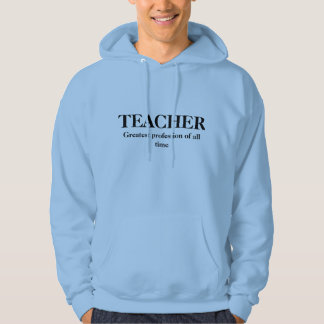 Teacher - Greatest Profession of all Time Hoodie