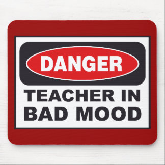 TEACHER IN BAD MOOD GIFT Mousepad