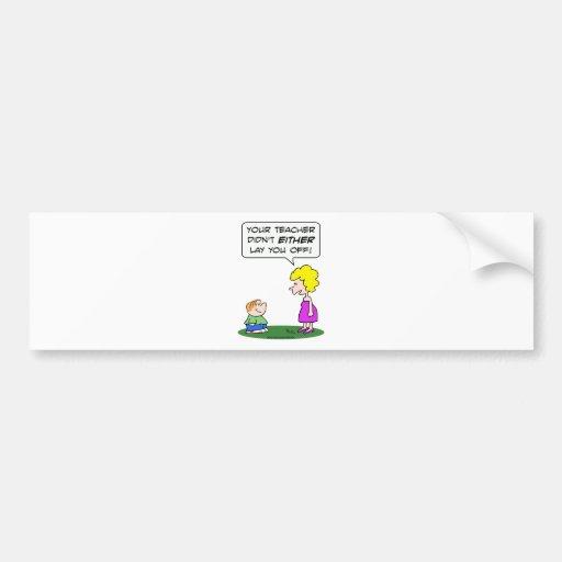 teacher lay laid off school education bumper sticker