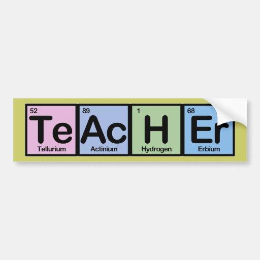 Teacher made of Elements Car Bumper Sticker