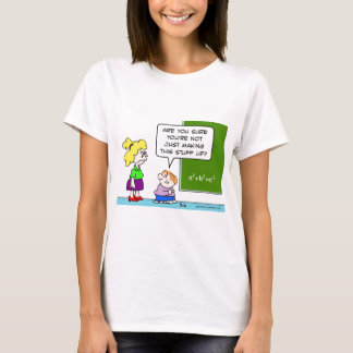 teacher making algebra up in school T-Shirt