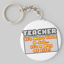 Teacher...More Than Job, Way of Life Keychain