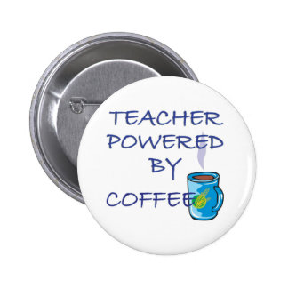 TEACHER POWERED BY COFFEE PINBACK BUTTON