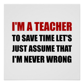 Teacher Save Time Never Wrong Poster